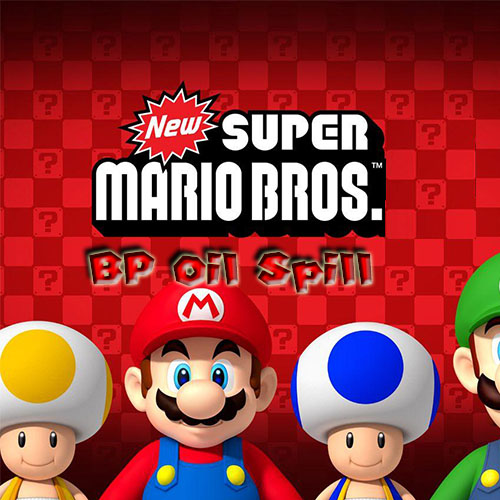 Super Mario Bros Bp Oil Spill