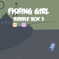 Fishing Girl Bubble Box 3