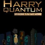 Harry Quantum Episode 1: TV Go Home