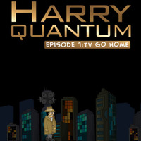 Harry Quantum Episode 1: TV Go Home