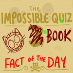The Impossible Quiz Book: Fact Of The Day