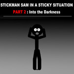 Stickman Sam In A Sticky Situation Part 2: Into the Darkness