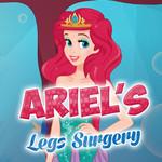 Ariel's Legs Surgery